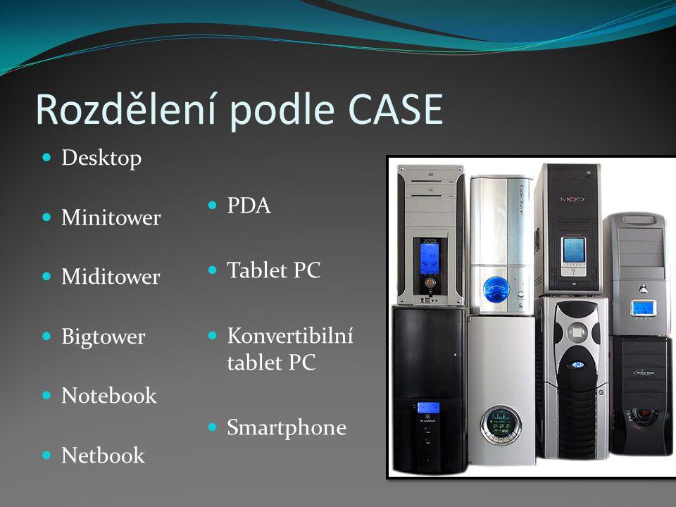Rozdělení podle CASE Desktop Minitower Miditower Bigtower Notebook Netbook PDA Tablet PC Konvertibilní tablet PC Smartphone