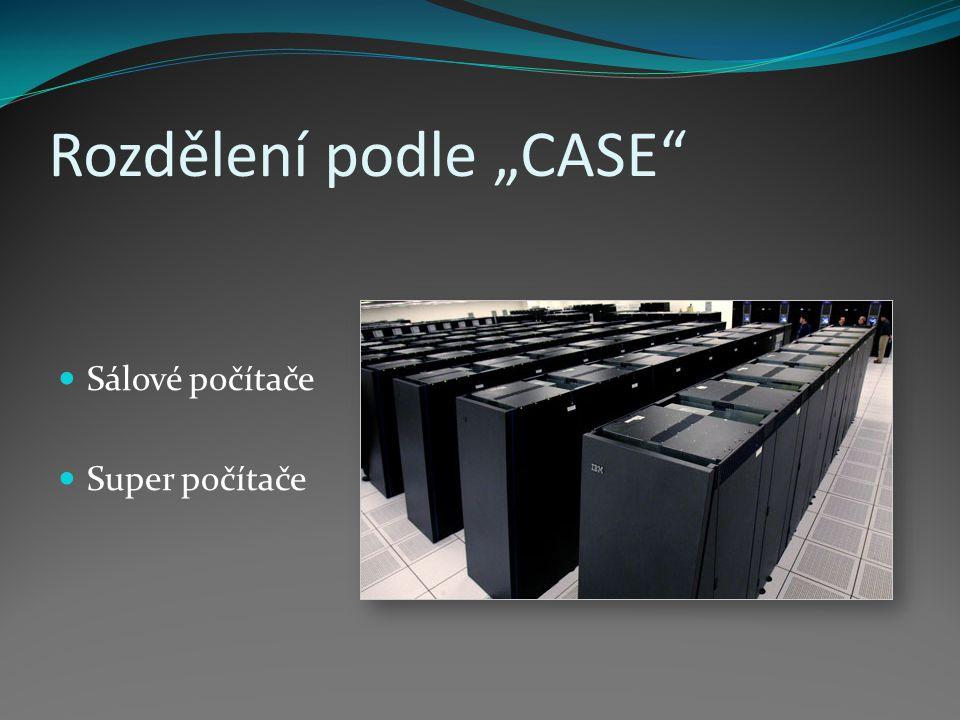 """Rozdělení podle """"CASE Sálové počítače Super počítače"""