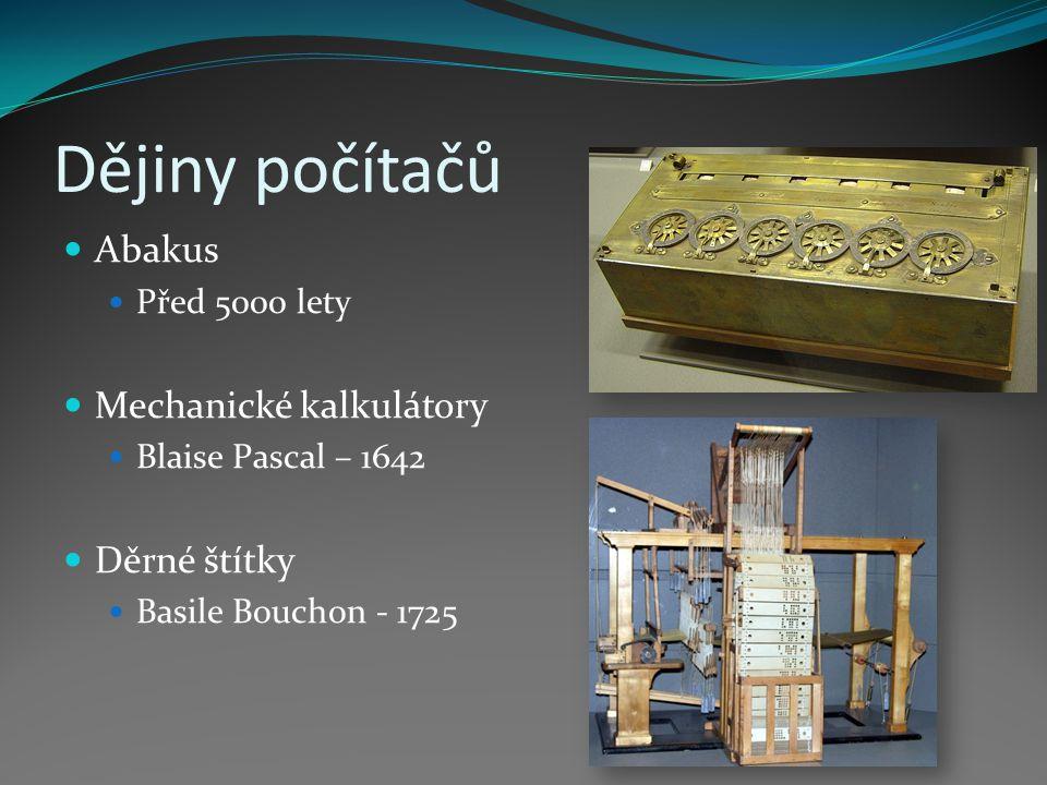 Dějiny počítačů Abakus Před 5000 lety Mechanické kalkulátory Blaise Pascal – 1642 Děrné štítky Basile Bouchon - 1725