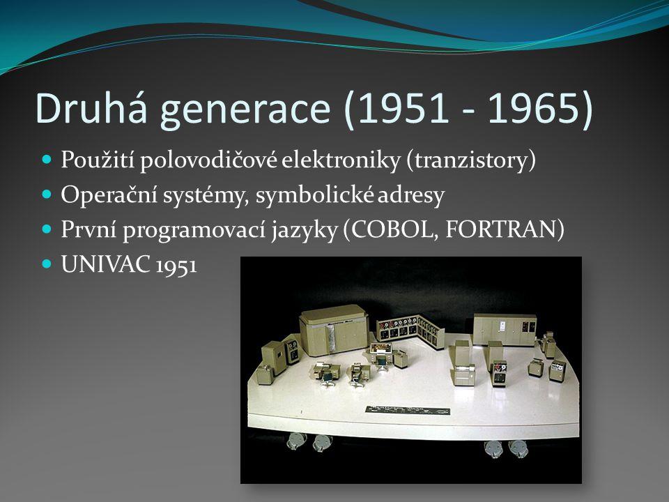 Druhá generace (1951 - 1965) Použití polovodičové elektroniky (tranzistory) Operační systémy, symbolické adresy První programovací jazyky (COBOL, FORT