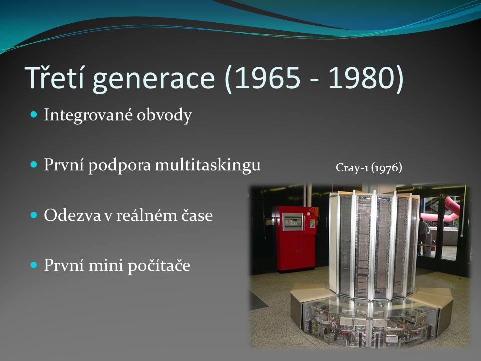 Třetí generace (1965 - 1980) Integrované obvody První podpora multitaskingu Odezva v reálném čase První mini počítače Cray-1 (1976)