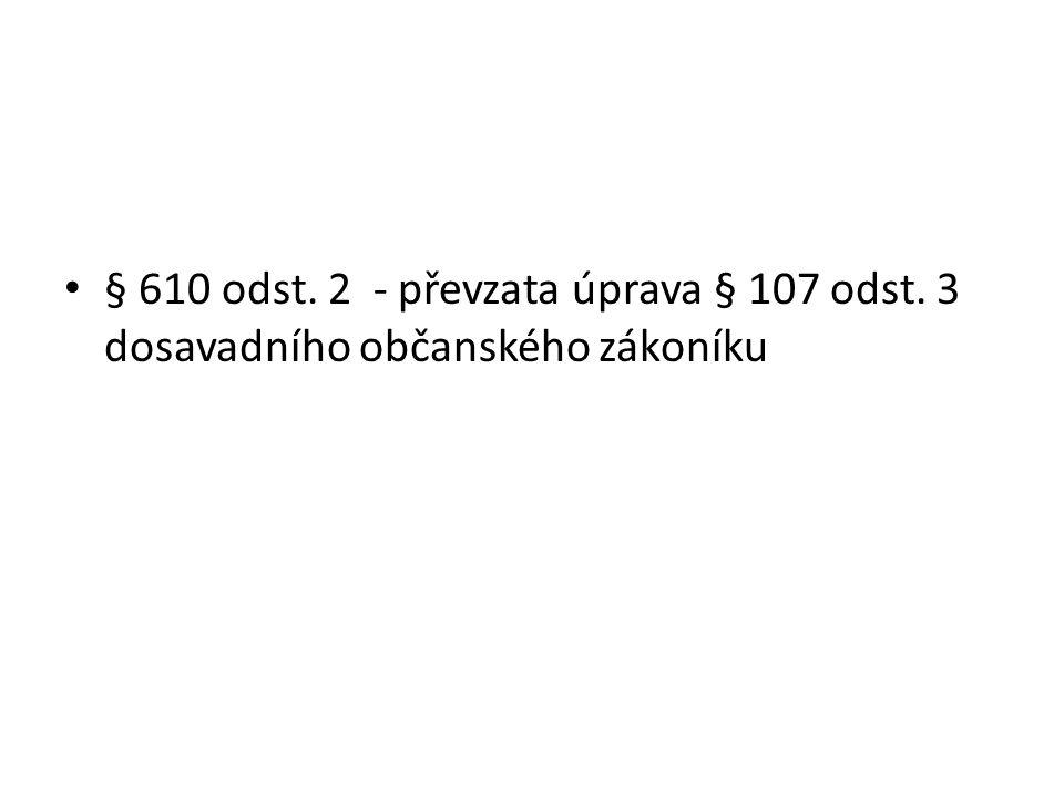 § 610 odst. 2 - převzata úprava § 107 odst. 3 dosavadního občanského zákoníku