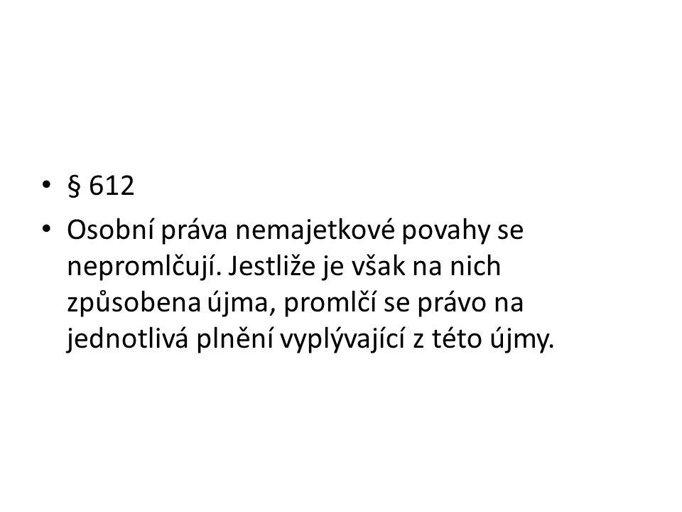 § 612 Osobní práva nemajetkové povahy se nepromlčují.