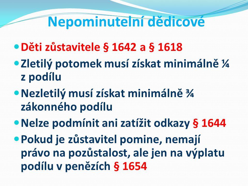 Nepominutelní dědicové Děti zůstavitele § 1642 a § 1618 Zletilý potomek musí získat minimálně ¼ z podílu Nezletilý musí získat minimálně ¾ zákonného p