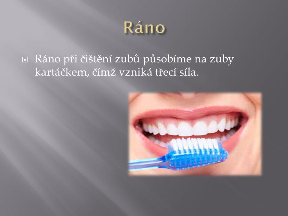  Ráno při čištění zubů působíme na zuby kartáčkem, čímž vzniká třecí síla.