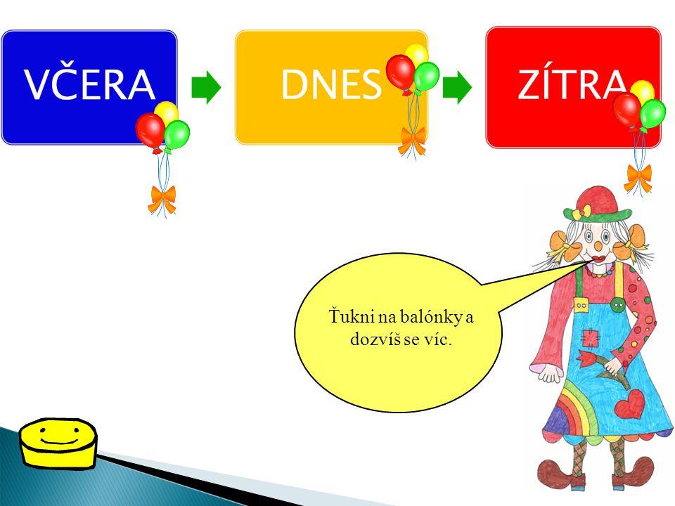 VČERA – DNES - ZÍTRA, to jsou slova, která asi všichni neznáte. Půjdeme si o nich teď povídat!