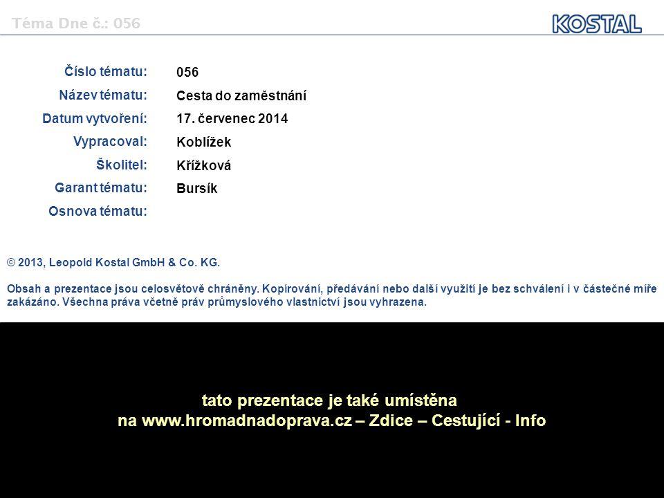 13 z 10 Téma Dne č.: 056 DHD doprava/Koblížek © 2013, Leopold Kostal GmbH & Co. KG. Obsah a prezentace jsou celosvětově chráněny. Kopírování, předáván
