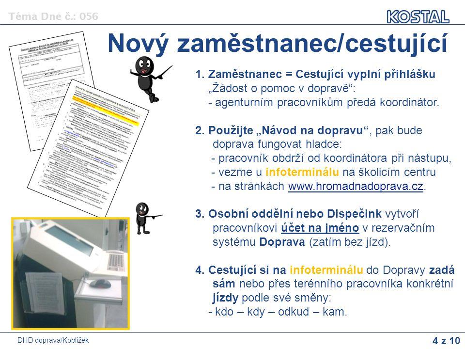 """4 z 10 Téma Dne č.: 056 DHD doprava/Koblížek 1. Zaměstnanec = Cestující vyplní přihlášku """"Žádost o pomoc v dopravě"""": - agenturním pracovníkům předá ko"""