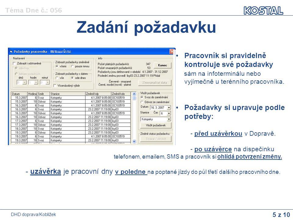5 z 10 Téma Dne č.: 056 DHD doprava/Koblížek Zadání požadavku Pracovník si pravidelně kontroluje své požadavky sám na infoterminálu nebo vyjímečně u t