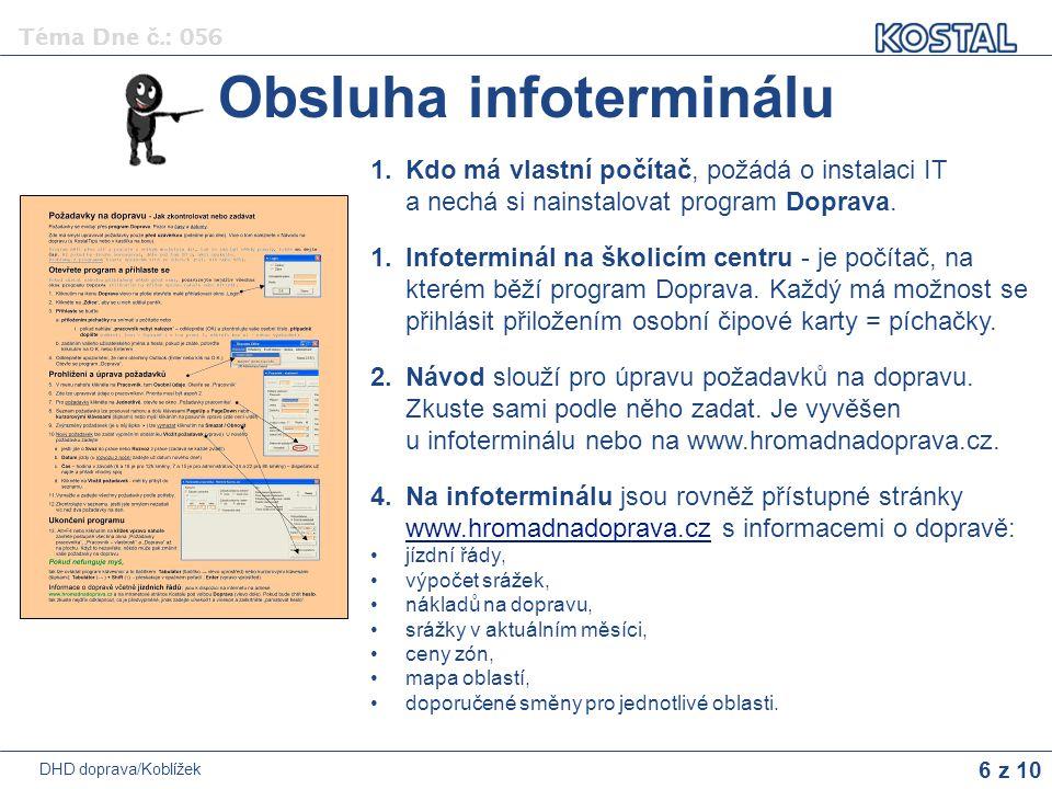 6 z 10 Téma Dne č.: 056 DHD doprava/Koblížek 1.Kdo má vlastní počítač, požádá o instalaci IT a nechá si nainstalovat program Doprava. 1.Infoterminál n