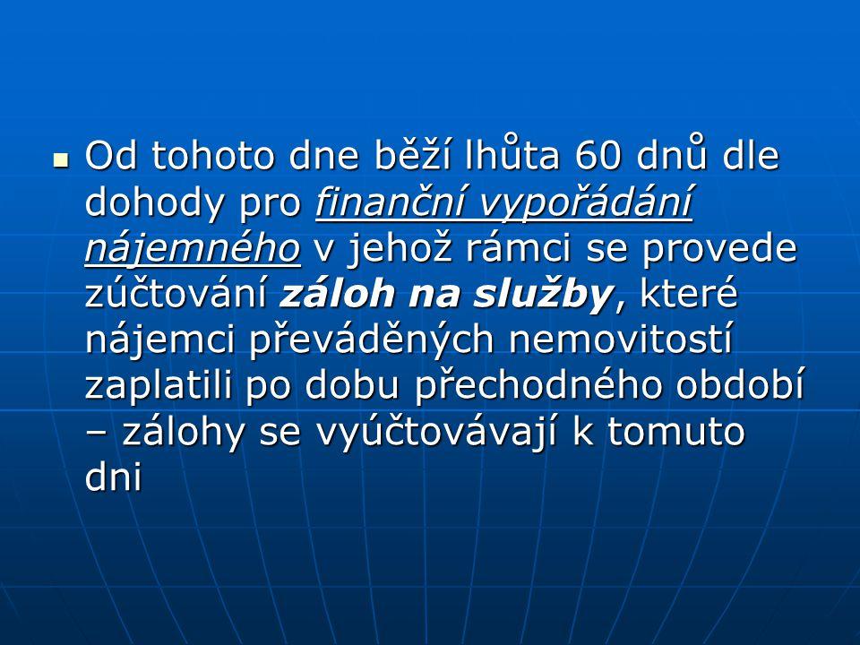 Od tohoto dne běží lhůta 60 dnů dle dohody pro finanční vypořádání nájemného v jehož rámci se provede zúčtování záloh na služby, které nájemci převádě