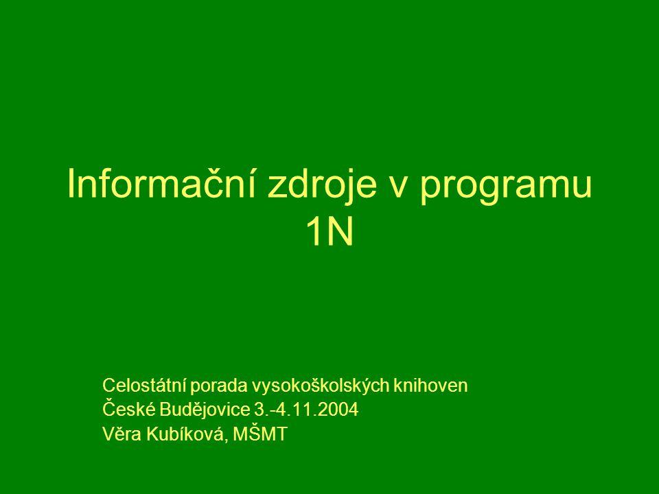 Informační zdroje v programu 1N Celostátní porada vysokoškolských knihoven České Budějovice 3.-4.11.2004 Věra Kubíková, MŠMT