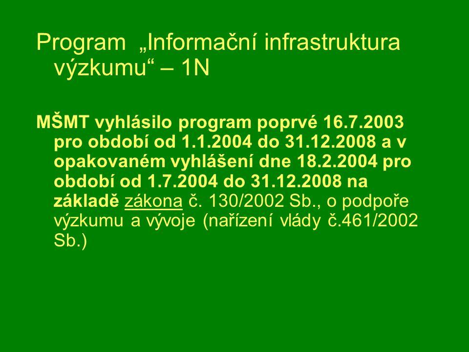 """Program """"Informační infrastruktura výzkumu – 1N MŠMT vyhlásilo program poprvé 16.7.2003 pro období od 1.1.2004 do 31.12.2008 a v opakovaném vyhlášení dne 18.2.2004 pro období od 1.7.2004 do 31.12.2008 na základě zákona č."""