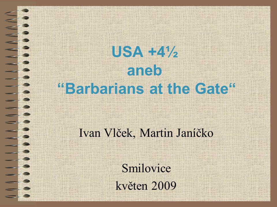 USA +4½ aneb Barbarians at the Gate Ivan Vlček, Martin Janíčko Smilovice květen 2009