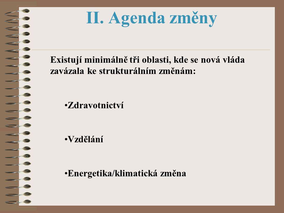 II. Agenda změny Existují minimálně tři oblasti, kde se nová vláda zavázala ke strukturálním změnám: Zdravotnictví Vzdělání Energetika/klimatická změn