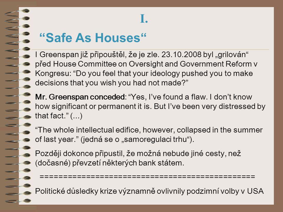 """I. """"Safe As Houses"""" I Greenspan již připouštěl, že je zle. 23.10.2008 byl """"grilován"""" před House Committee on Oversight and Government Reform v Kongres"""