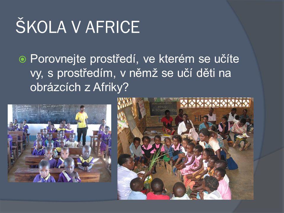ŠKOLA V AFRICE  Porovnejte prostředí, ve kterém se učíte vy, s prostředím, v němž se učí děti na obrázcích z Afriky?
