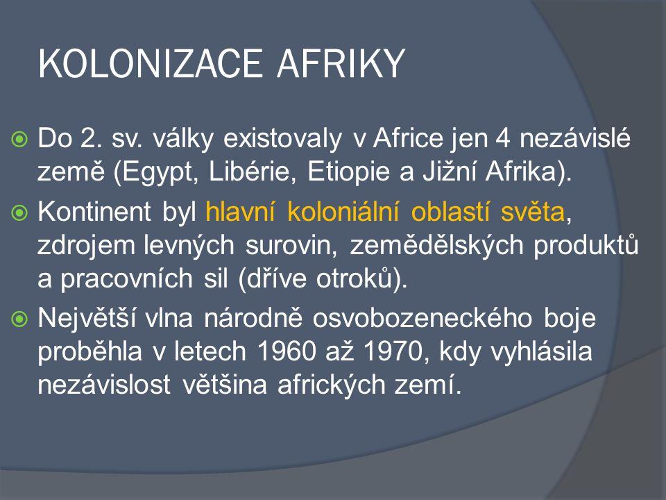KOLONIZACE AFRIKY  Do 2. sv. války existovaly v Africe jen 4 nezávislé země (Egypt, Libérie, Etiopie a Jižní Afrika).  Kontinent byl hlavní koloniál