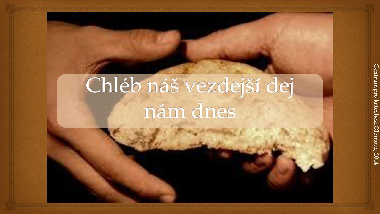 """  důvěra v Otce  nevylučuje naši zodpovědnost """"Chléb náš vezdejší dej nám dnes Centrum pro katechezi Olomouc, 2014  vybízí k zodpovědnosti za druhé  netýká se pouze materiálních potřeb, ale také naší duše"""