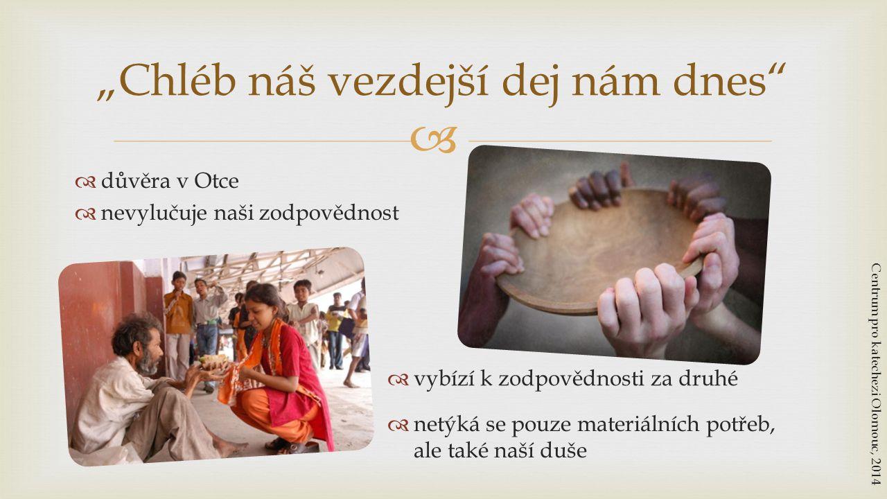 """  důvěra v Otce  nevylučuje naši zodpovědnost """"Chléb náš vezdejší dej nám dnes"""" Centrum pro katechezi Olomouc, 2014  vybízí k zodpovědnosti za dru"""