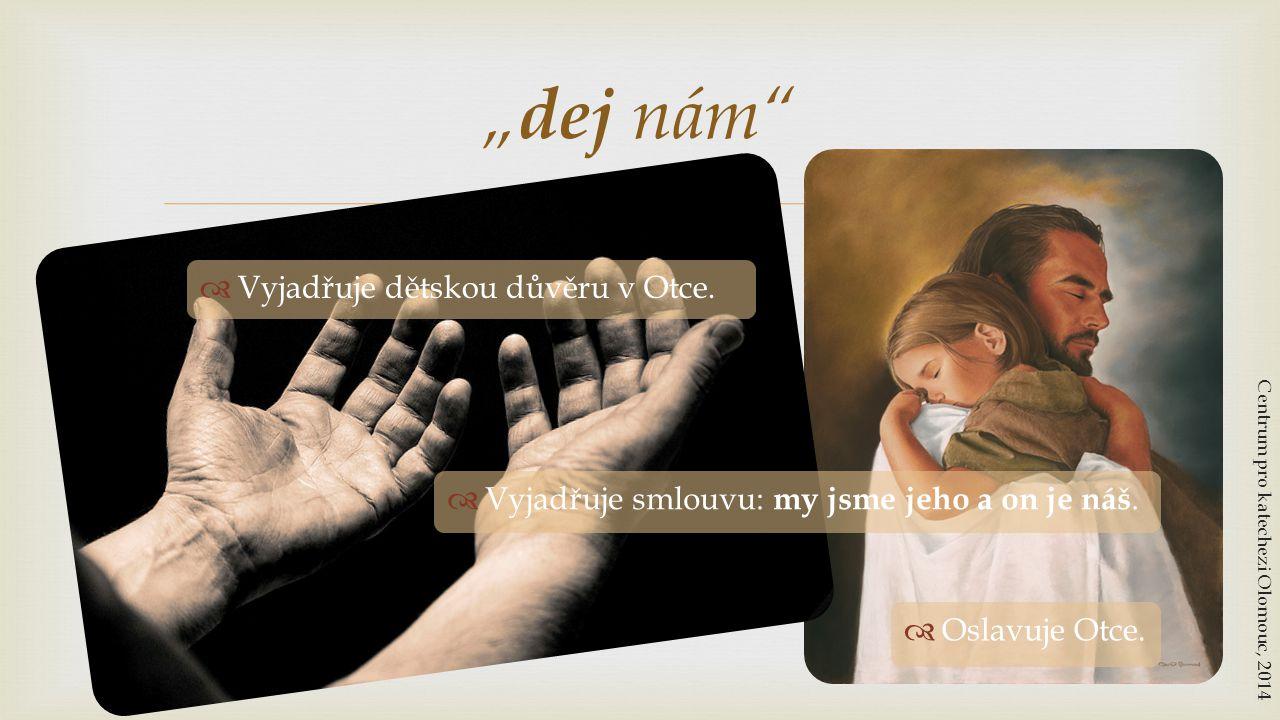 """  Vyjadřuje dětskou důvěru v Otce. """" dej nám"""" Centrum pro katechezi Olomouc, 2014  Vyjadřuje smlouvu: my jsme jeho a on je náš.  Oslavuje Otce."""