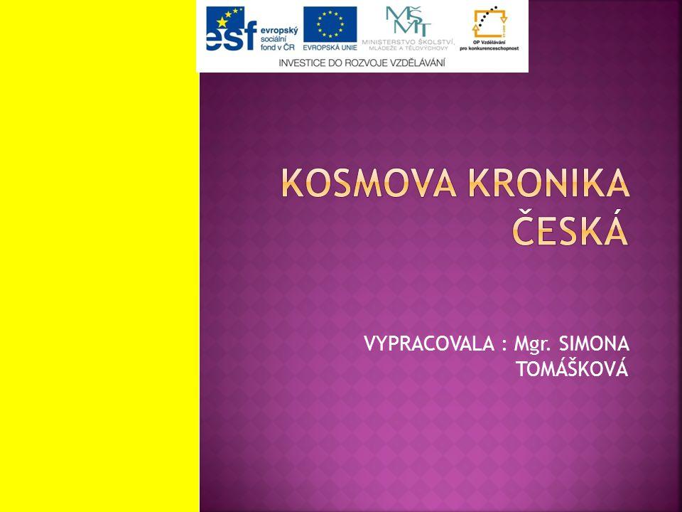  http://commons.wikimedia.org/wiki/File :Cosmas-Chronica_Boemorum.jpg  http://cs.wikipedia.org/wiki/Kosmova_kr onika_%C4%8Desk%C3%A1