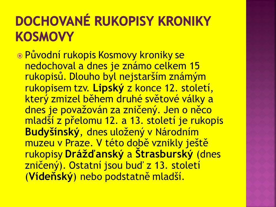  Původní rukopis Kosmovy kroniky se nedochoval a dnes je známo celkem 15 rukopisů.