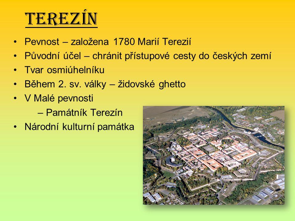 Terezín Pevnost – založena 1780 Marií Terezií Původní účel – chránit přístupové cesty do českých zemí Tvar osmiúhelníku Během 2.