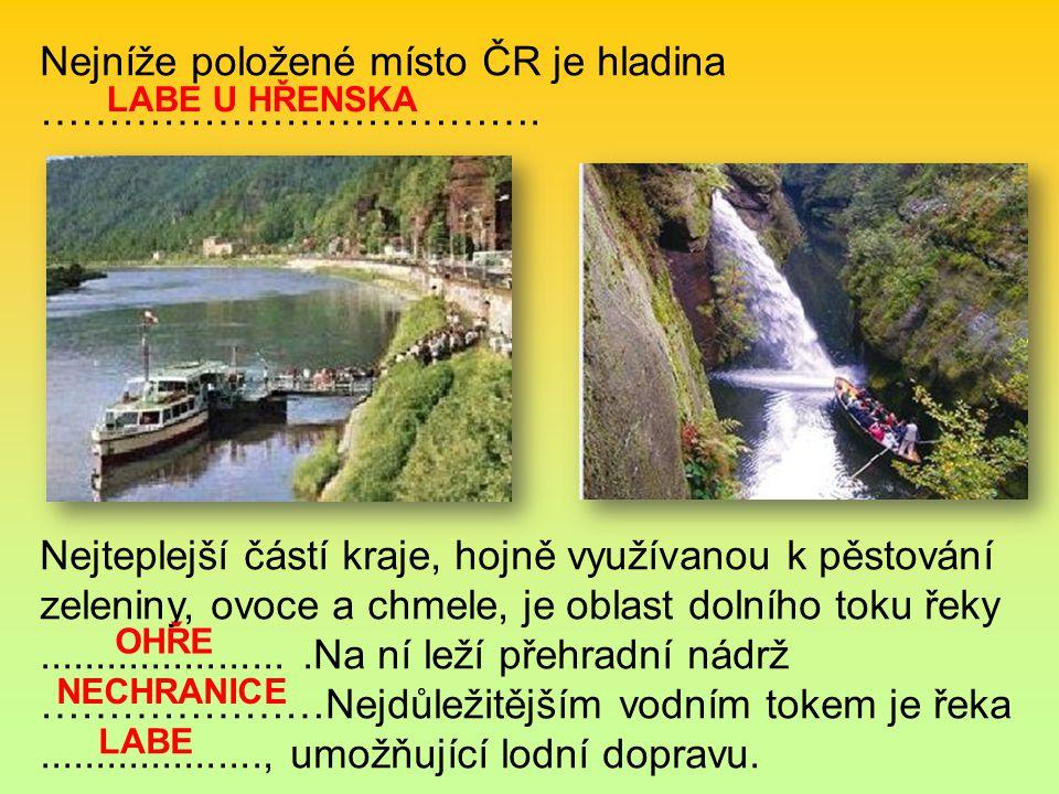 Nejníže položené místo ČR je hladina ……………………………….