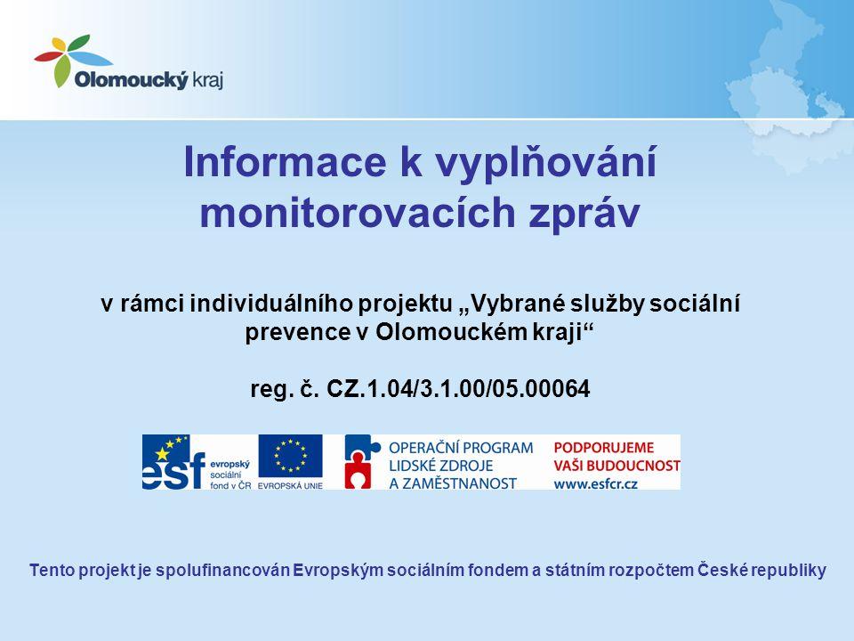 """Informace k vyplňování monitorovacích zpráv v rámci individuálního projektu """"Vybrané služby sociální prevence v Olomouckém kraji"""" reg. č. CZ.1.04/3.1."""
