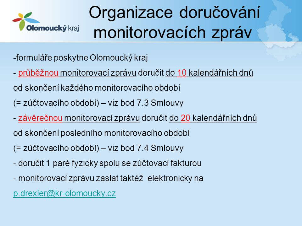 -formuláře poskytne Olomoucký kraj - průběžnou monitorovací zprávu doručit do 10 kalendářních dnů od skončení každého monitorovacího období (= zúčtova
