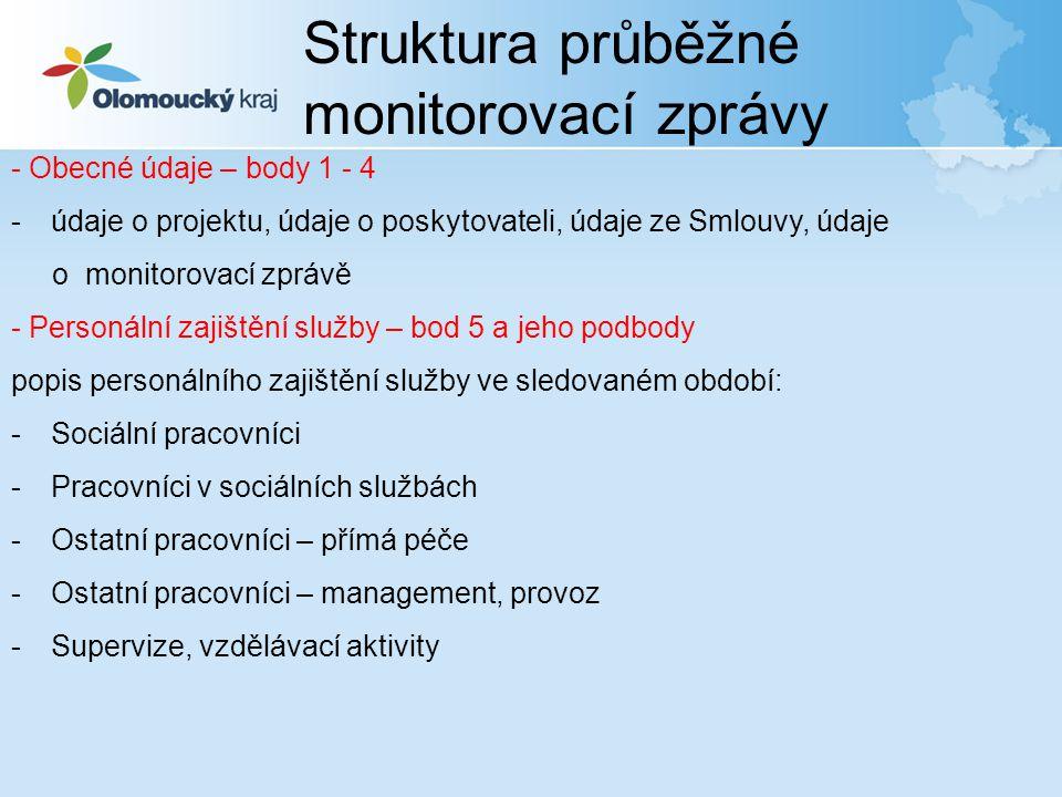 Struktura průběžné monitorovací zprávy Primární ukazatele – bod 6 a jeho podbody (individuální pro každý druh služby, závazné, ve Smlouvě vyjádřeny číselnou hodnotou, která je čtvrtletně sledována, nenaplnění poměrné částí jednoho z primárních ukazatelů opravňuje Objednatele k uplatnění slevy – viz čl.