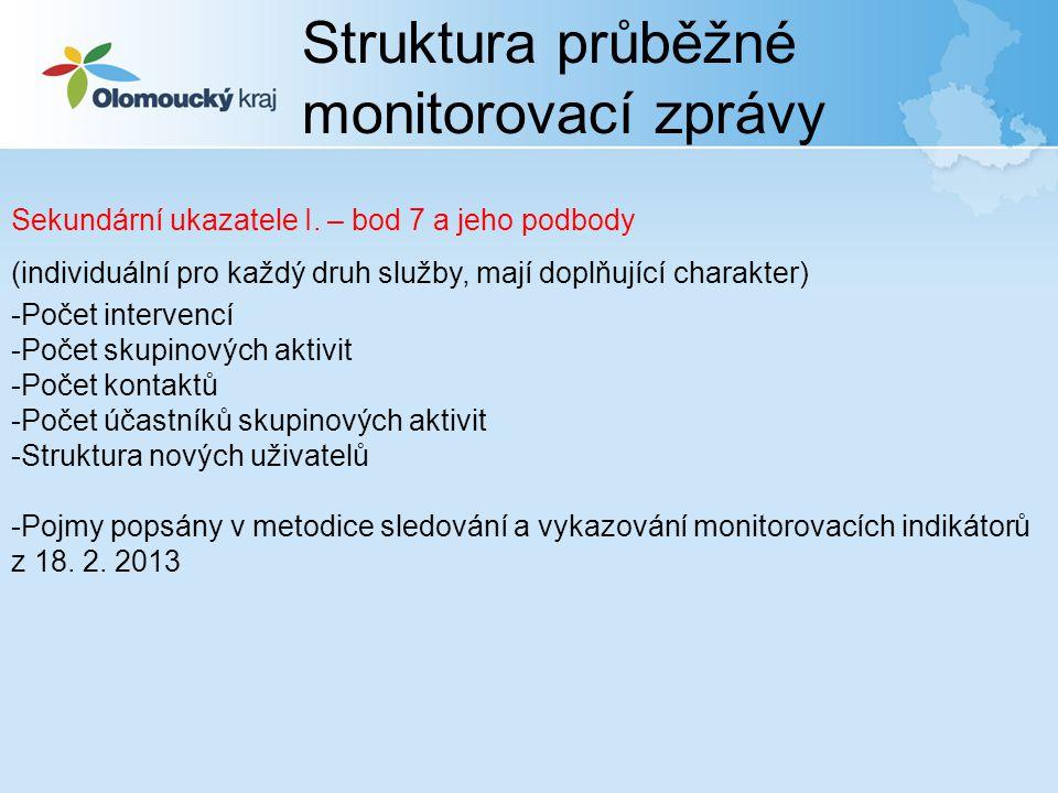 Struktura průběžné monitorovací zprávy -Počet lůžko - dnů – AD, počet intervencí a skupinových aktivit - SR -Lůžkoden – u AD RD – 1 uživatel = jeden pokoj nebo jedna bytová jednotka obsazená jednou rodinou (pobytová služba – pobyt mimo – platba, dle smlouvy) -Počet intervencí Výpočet: min.