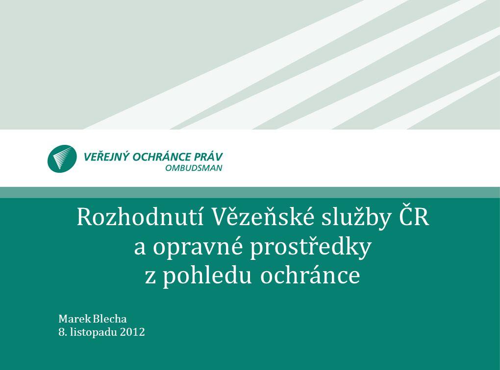 Rozhodnutí Vězeňské služby ČR a opravné prostředky z pohledu ochránce Marek Blecha 8. listopadu 2012