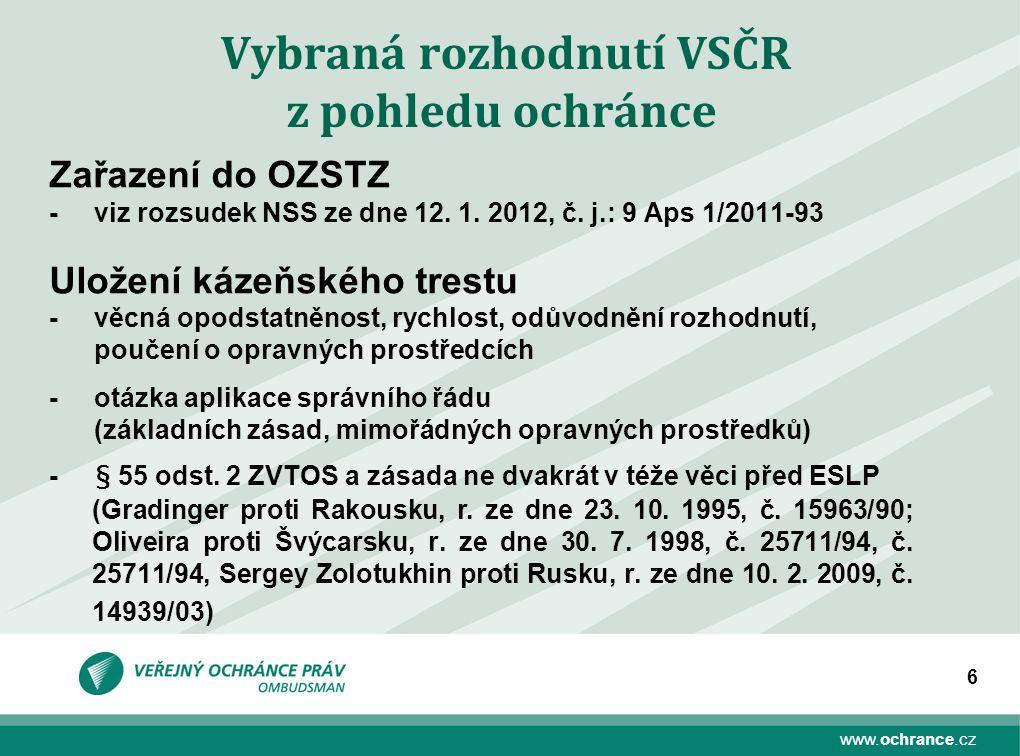 www.ochrance.cz 6 Vybraná rozhodnutí VSČR z pohledu ochránce Zařazení do OZSTZ - viz rozsudek NSS ze dne 12. 1. 2012, č. j.: 9 Aps 1/2011-93 Uložení k