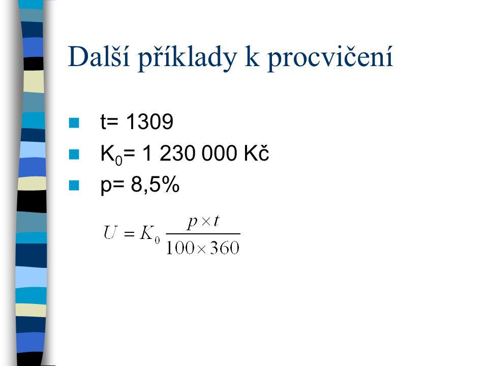 Další příklady k procvičení t= 1309 K 0 = 1 230 000 Kč p= 8,5%