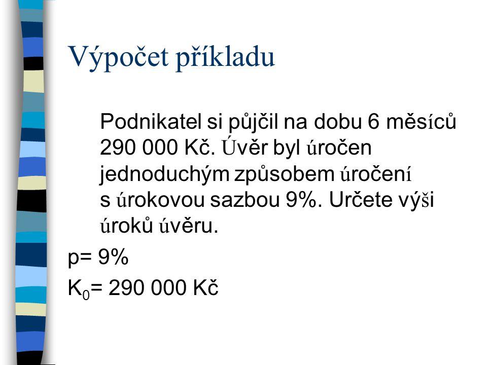 Další příklady na procvičení p= 5% K 0 = 230 000 Kč t= 4 517 dnů