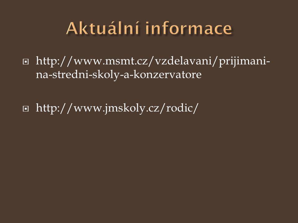  http://www.msmt.cz/vzdelavani/prijimani- na-stredni-skoly-a-konzervatore  http://www.jmskoly.cz/rodic/