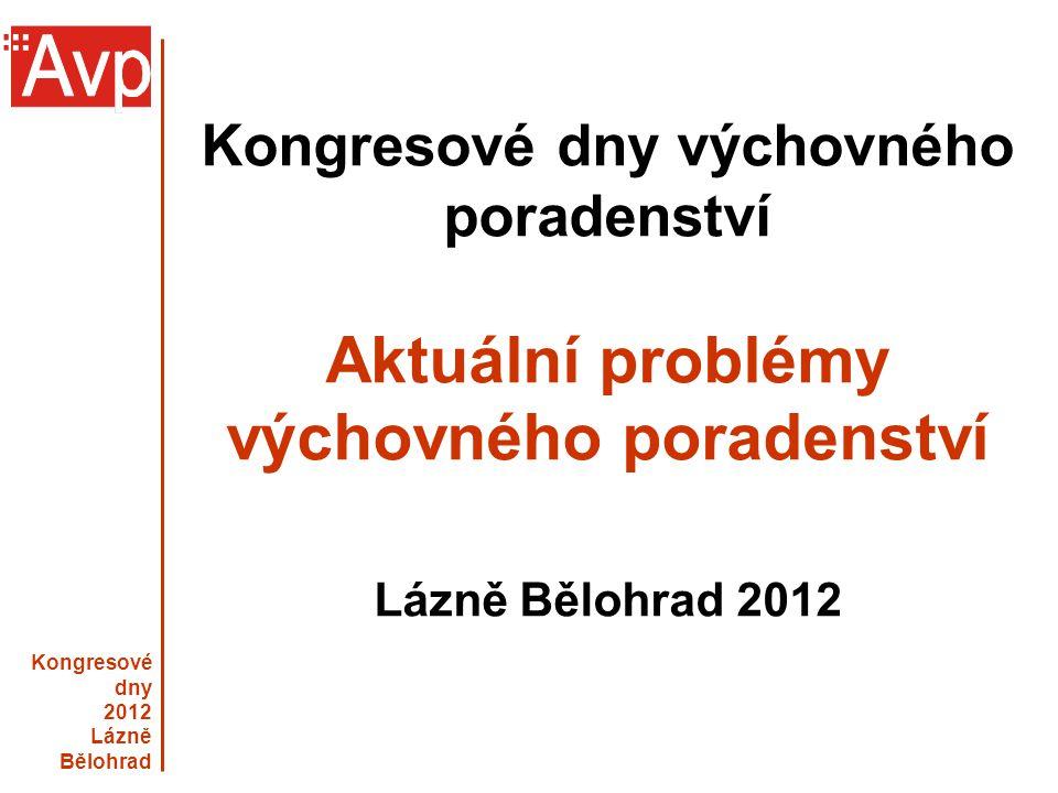Kongresové dny 2012 Lázně Bělohrad Kongresové dny výchovného poradenství Aktuální problémy výchovného poradenství Lázně Bělohrad 2012