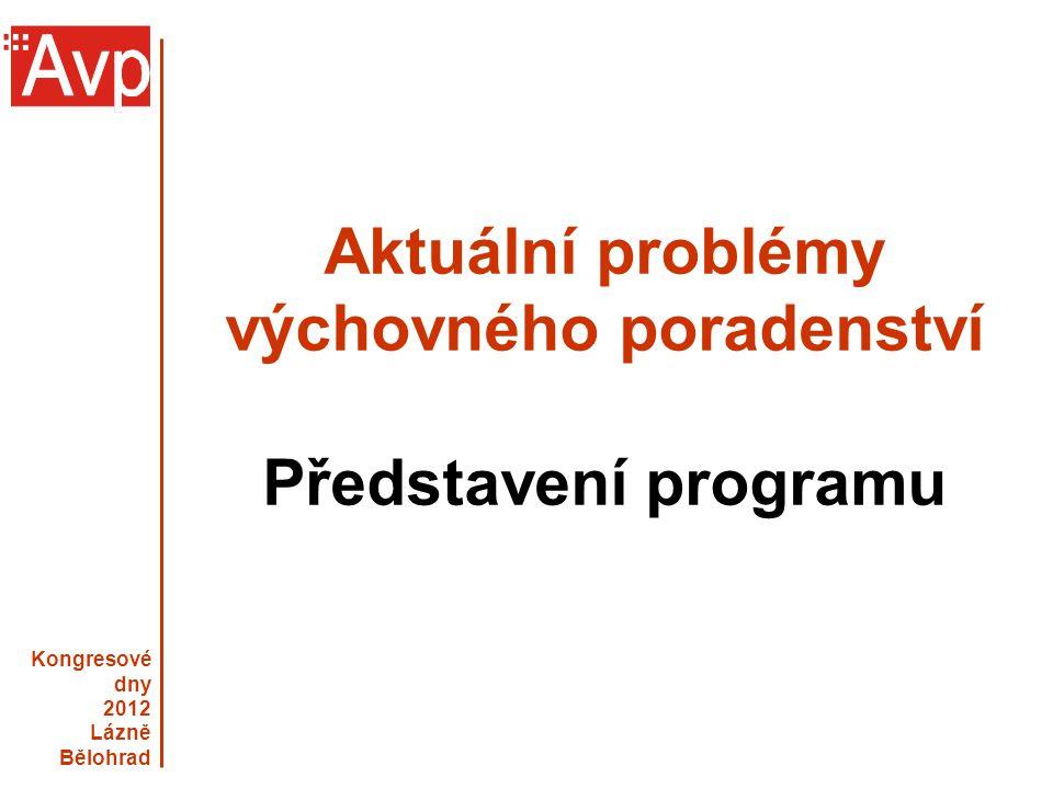 Kongresové dny 2012 Lázně Bělohrad Aktuální problémy výchovného poradenství Představení programu