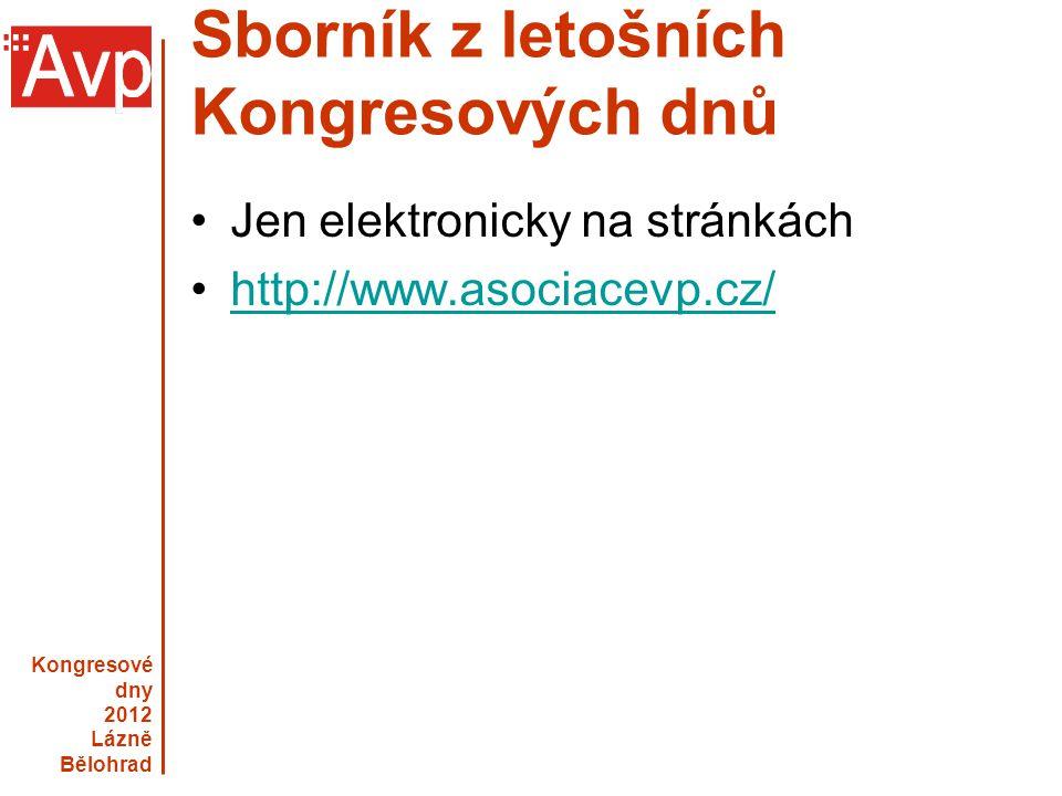 Kongresové dny 2012 Lázně Bělohrad Sborník z letošních Kongresových dnů Jen elektronicky na stránkách http://www.asociacevp.cz/