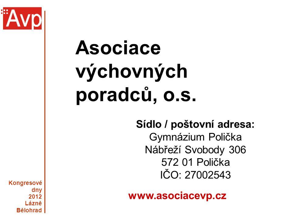 Kongresové dny 2012 Lázně Bělohrad www.asociacevp.cz Asociace výchovných poradců  je dobrovolné, nevládní, neziskové a nezávislé společenství sdružující členy na základě společného zájmu, tj.