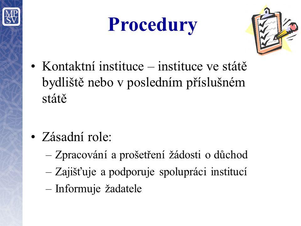 Procedury Kontaktní instituce – instituce ve státě bydliště nebo v posledním příslušném státě Zásadní role: –Zpracování a prošetření žádosti o důchod