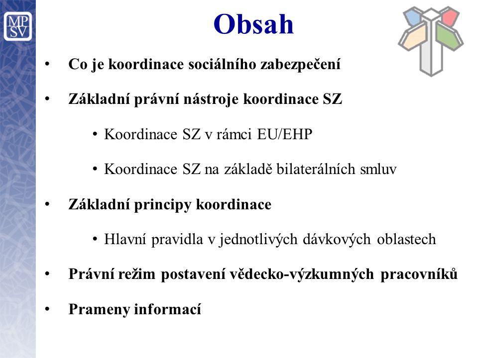 Co je koordinace sociálního zabezpečení Základní právní nástroje koordinace SZ Koordinace SZ v rámci EU/EHP Koordinace SZ na základě bilaterálních sml