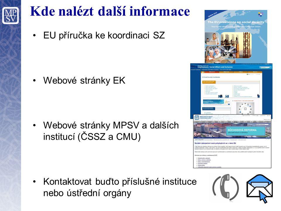 Kde nalézt další informace EU příručka ke koordinaci SZ Webové stránky EK Webové stránky MPSV a dalších institucí (ČSSZ a CMU) Kontaktovat buďto příslušné instituce nebo ústřední orgány