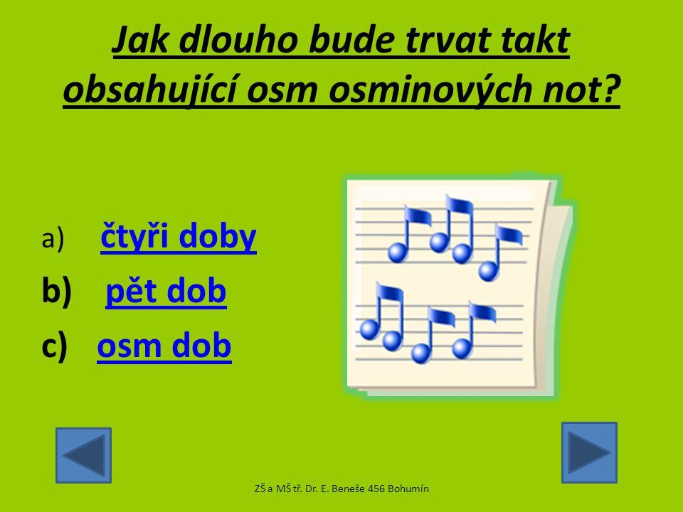 Kolik půlových not se vejde do celého taktu? a) jednajedna b) žádnážádná c) dvědvě ZŠ a MŠ tř. Dr. E. Beneše 456 Bohumín