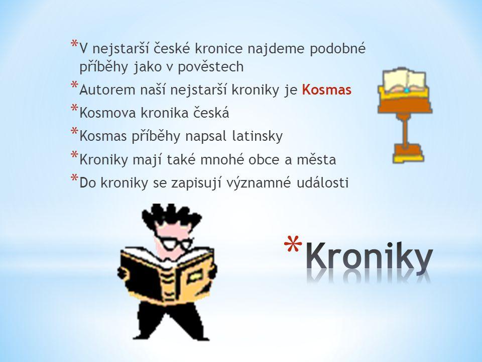 * V nejstarší české kronice najdeme podobné příběhy jako v pověstech * Autorem naší nejstarší kroniky je Kosmas * Kosmova kronika česká * Kosmas příbě