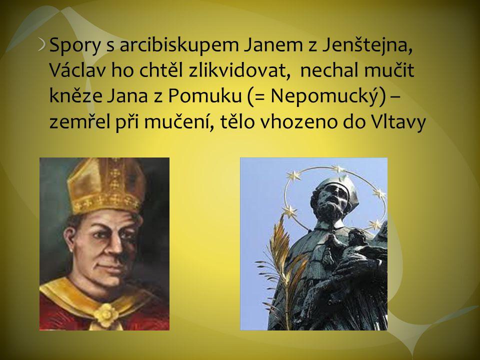 Spory s arcibiskupem Janem z Jenštejna, Václav ho chtěl zlikvidovat, nechal mučit kněze Jana z Pomuku (= Nepomucký) – zemřel při mučení, tělo vhozeno do Vltavy