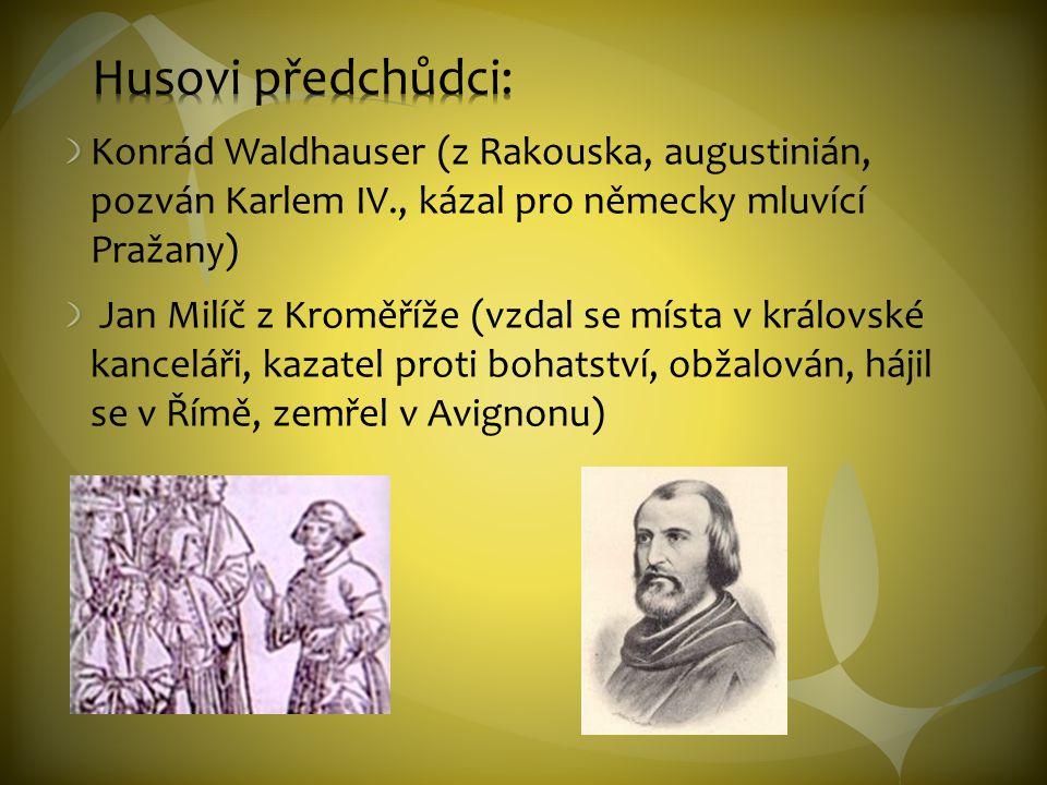 Konrád Waldhauser (z Rakouska, augustinián, pozván Karlem IV., kázal pro německy mluvící Pražany) Jan Milíč z Kroměříže (vzdal se místa v královské kanceláři, kazatel proti bohatství, obžalován, hájil se v Římě, zemřel v Avignonu)