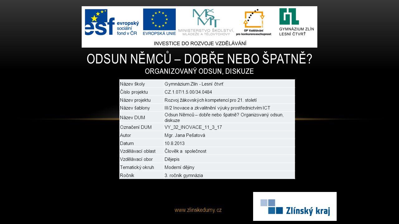 www.zlinskedumy.cz ODSUN NĚMCŮ – DOBŘE NEBO ŠPATNĚ? ORGANIZOVANÝ ODSUN, DISKUZE Název školyGymnázium Zlín - Lesní čtvrť Číslo projektuCZ.1.07/1.5.00/3